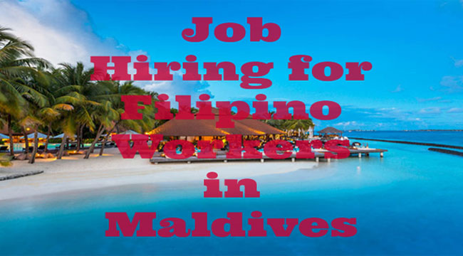 Hiring For Filipino Workers in Maldives 2017